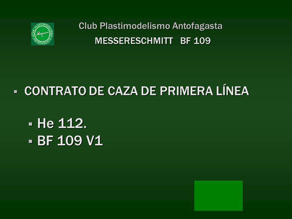CONTRATO DE CAZA DE PRIMERA LÍNEA CONTRATO DE CAZA DE PRIMERA LÍNEA He 112. He 112. BF 109 V1 BF 109 V1 Club Plastimodelismo Antofagasta MESSERESCHMIT