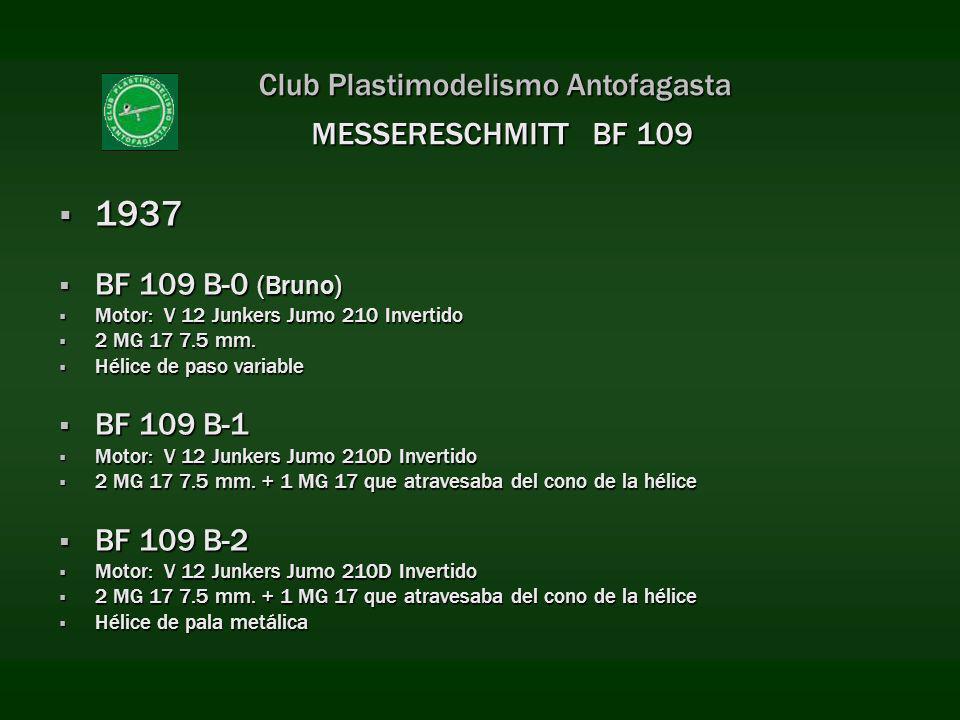 Club Plastimodelismo Antofagasta 1937 1937 BF 109 B-0 (Bruno) BF 109 B-0 (Bruno) Motor: V 12 Junkers Jumo 210 Invertido Motor: V 12 Junkers Jumo 210 I