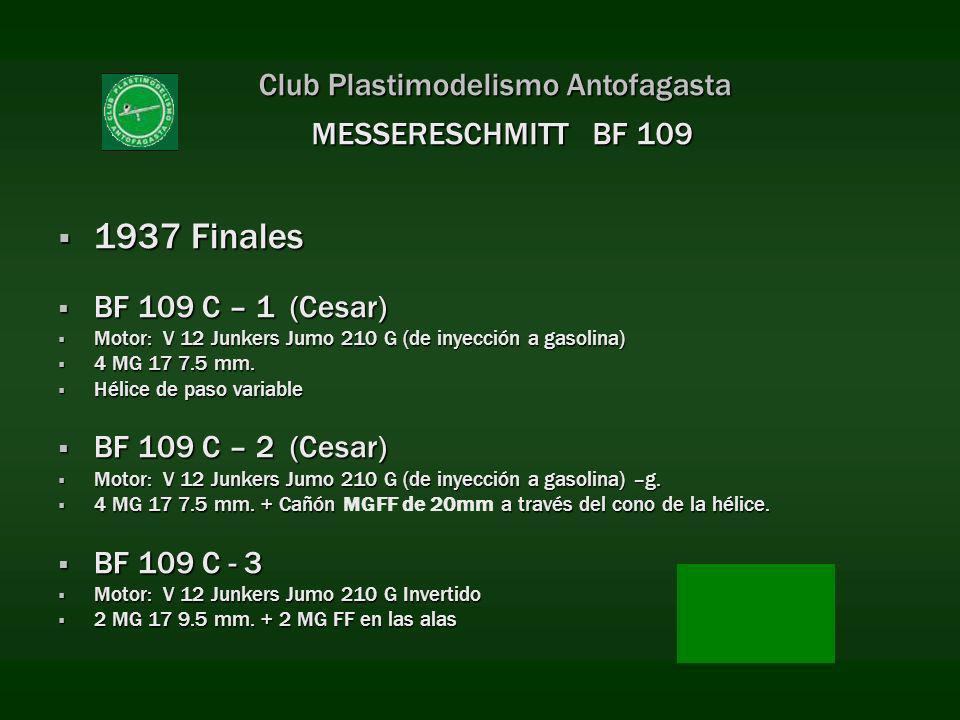 Club Plastimodelismo Antofagasta 1937 Finales 1937 Finales BF 109 C – 1 (Cesar) BF 109 C – 1 (Cesar) Motor: V 12 Junkers Jumo 210 G (de inyección a ga