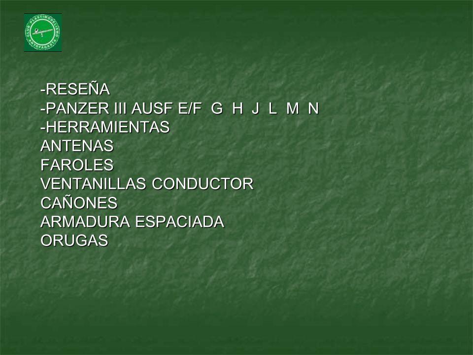 -RESEÑA -PANZER III AUSF E/F G H J L M N -HERRAMIENTAS ANTENAS FAROLES VENTANILLAS CONDUCTOR CAÑONES ARMADURA ESPACIADA ORUGAS