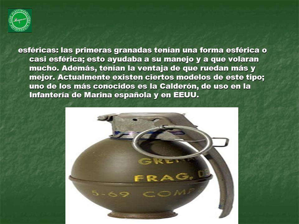 esféricas: las primeras granadas tenían una forma esférica o casi esférica; esto ayudaba a su manejo y a que volaran mucho. Además, tenían la ventaja