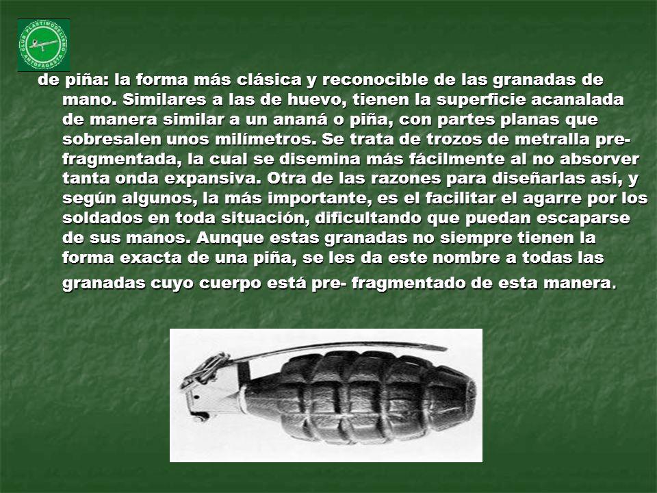 de piña: la forma más clásica y reconocible de las granadas de mano. Similares a las de huevo, tienen la superficie acanalada de manera similar a un a
