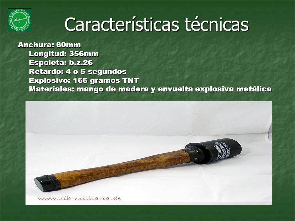 Características técnicas Anchura: 60mm Longitud: 356mm Espoleta: b.z.26 Retardo: 4 o 5 segundos Explosivo: 165 gramos TNT Materiales: mango de madera