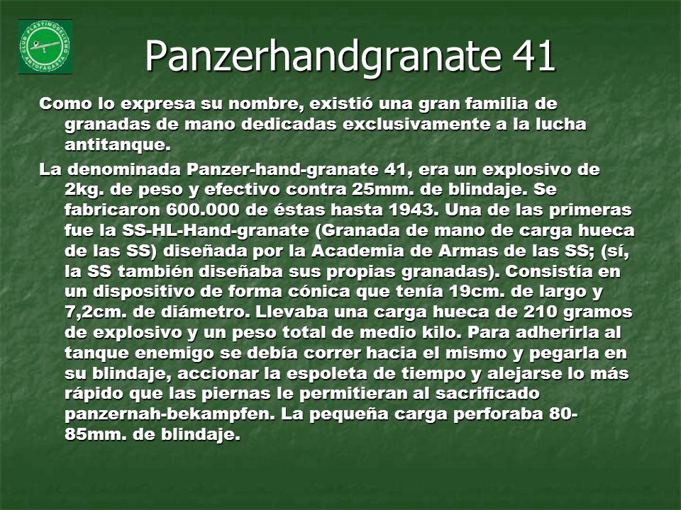 Panzerhandgranate 41 Como lo expresa su nombre, existió una gran familia de granadas de mano dedicadas exclusivamente a la lucha antitanque. La denomi