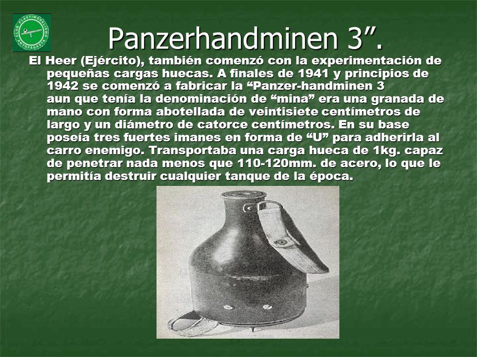 Panzerhandminen 3. El Heer (Ejército), también comenzó con la experimentación de pequeñas cargas huecas. A finales de 1941 y principios de 1942 se com