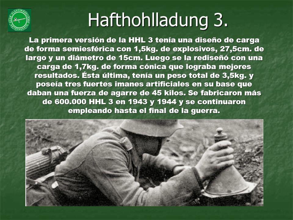 Hafthohlladung 3. La primera versión de la HHL 3 tenía una diseño de carga de forma semiesférica con 1,5kg. de explosivos, 27,5cm. de largo y un diáme