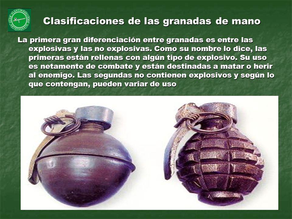 Clasificaciones de las granadas de mano La primera gran diferenciación entre granadas es entre las explosivas y las no explosivas. Como su nombre lo d