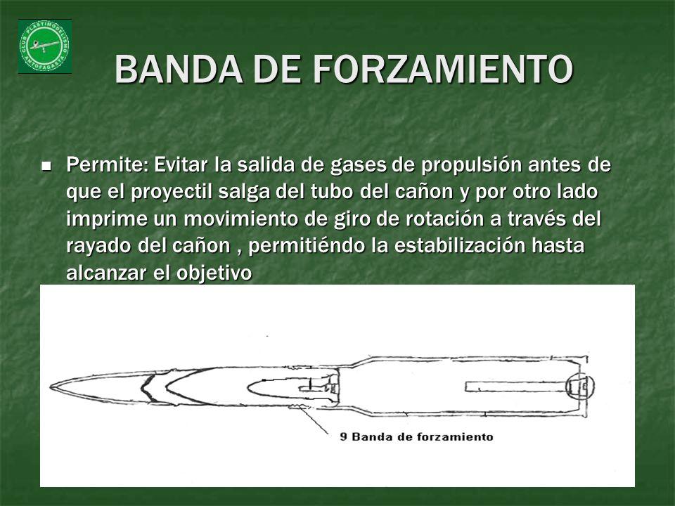 BANDA DE FORZAMIENTO Permite: Evitar la salida de gases de propulsión antes de que el proyectil salga del tubo del cañon y por otro lado imprime un mo