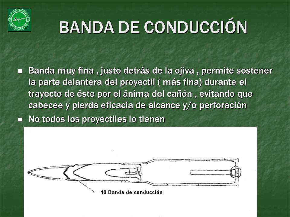 BANDA DE CONDUCCIÓN Banda muy fina, justo detrás de la ojiva, permite sostener la parte delantera del proyectil ( más fina) durante el trayecto de ést