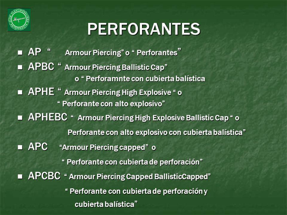 PERFORANTES AP Armour Piercing o Perforantes AP Armour Piercing o Perforantes APBC Armour Piercing Ballistic Cap APBC Armour Piercing Ballistic Cap o