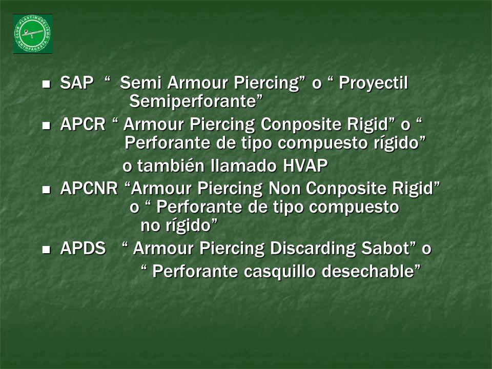 SAP Semi Armour Piercing o Proyectil Semiperforante SAP Semi Armour Piercing o Proyectil Semiperforante APCR Armour Piercing Conposite Rigid o Perfora