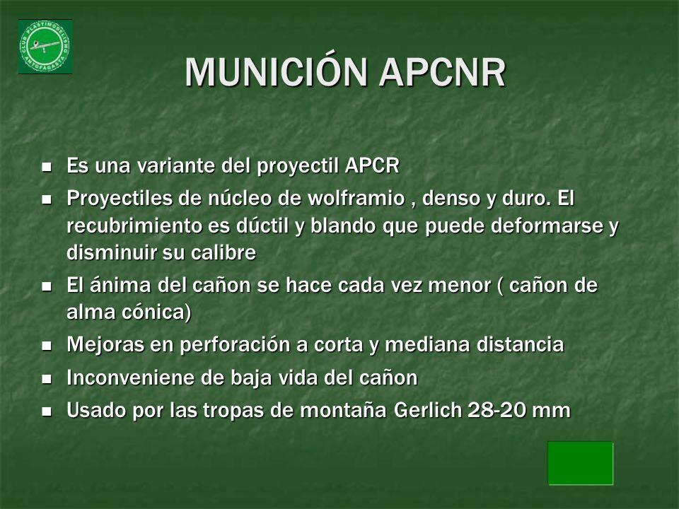 MUNICIÓN APCNR Es una variante del proyectil APCR Es una variante del proyectil APCR Proyectiles de núcleo de wolframio, denso y duro. El recubrimient