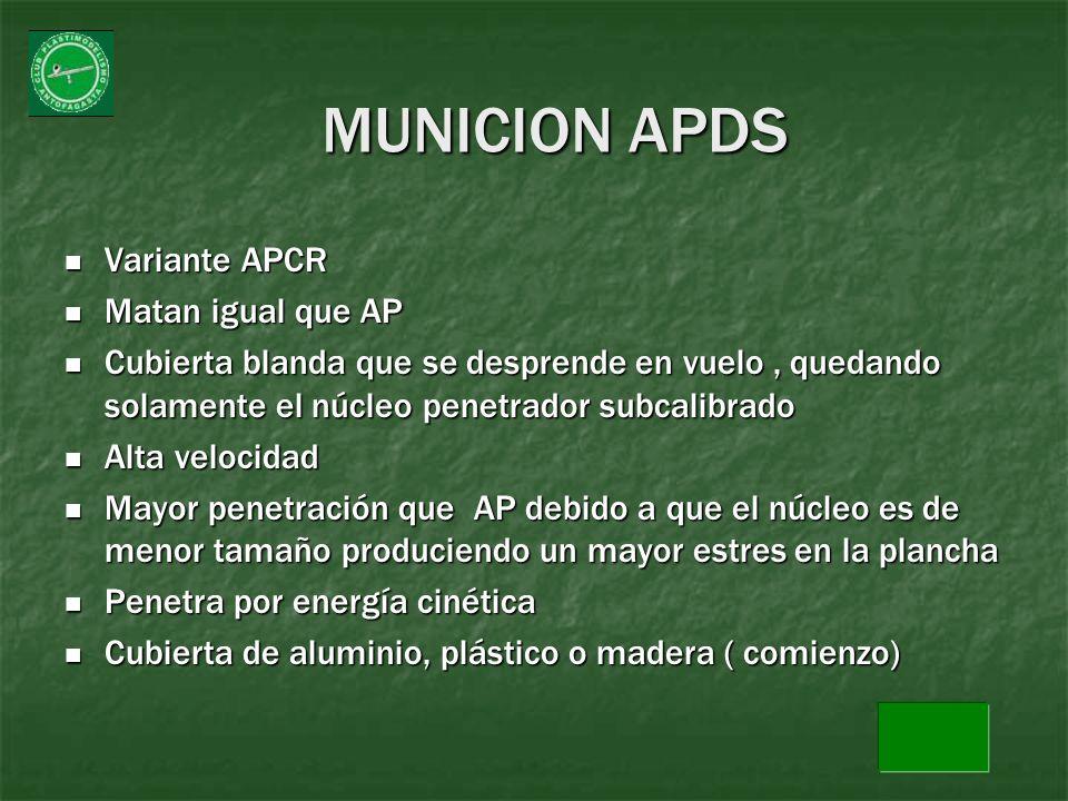 MUNICION APDS Variante APCR Variante APCR Matan igual que AP Matan igual que AP Cubierta blanda que se desprende en vuelo, quedando solamente el núcle