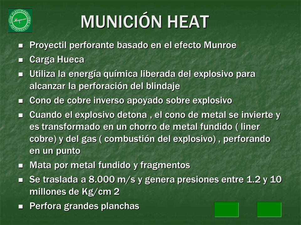 MUNICIÓN HEAT Proyectil perforante basado en el efecto Munroe Proyectil perforante basado en el efecto Munroe Carga Hueca Carga Hueca Utiliza la energ