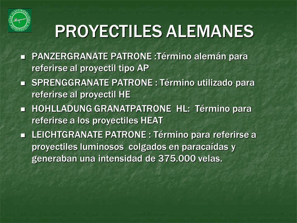 PROYECTILES ALEMANES PANZERGRANATE PATRONE :Término alemán para referirse al proyectil tipo AP PANZERGRANATE PATRONE :Término alemán para referirse al