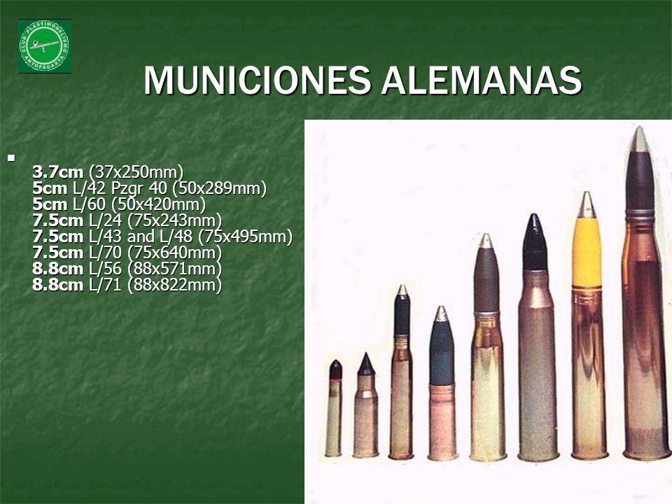 MUNICIONES ALEMANAS 3.7cm (37x250mm) 5cm L/42 Pzgr 40 (50x289mm) 5cm L/60 (50x420mm) 7.5cm L/24 (75x243mm) 7.5cm L/43 and L/48 (75x495mm) 7.5cm L/70 (