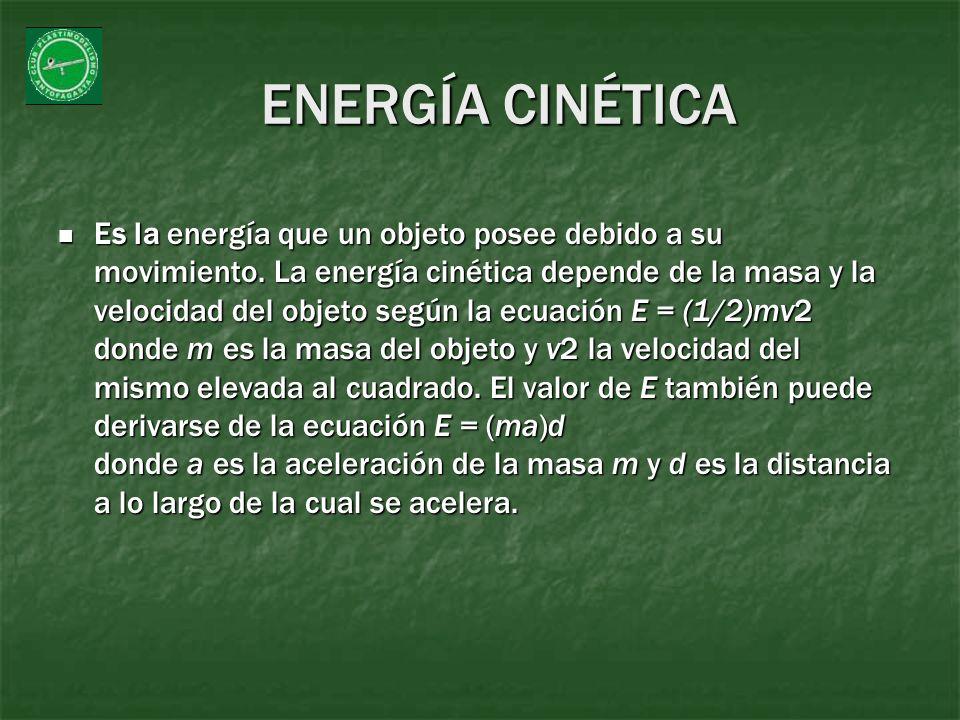 ENERGÍA CINÉTICA Es la energía que un objeto posee debido a su movimiento. La energía cinética depende de la masa y la velocidad del objeto según la e