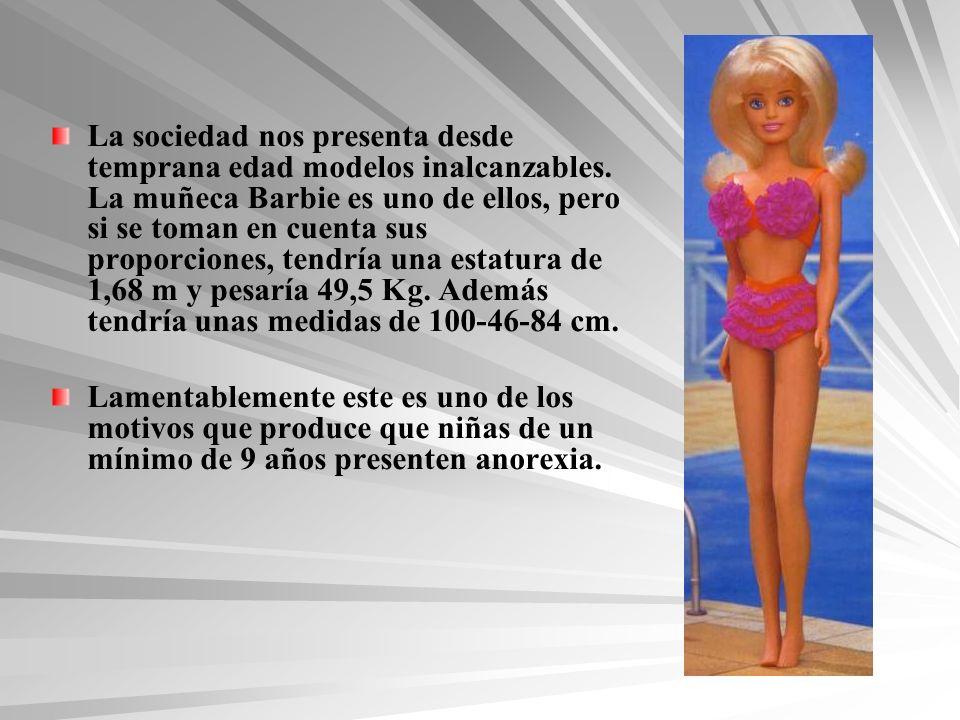 La sociedad nos presenta desde temprana edad modelos inalcanzables. La muñeca Barbie es uno de ellos, pero si se toman en cuenta sus proporciones, ten