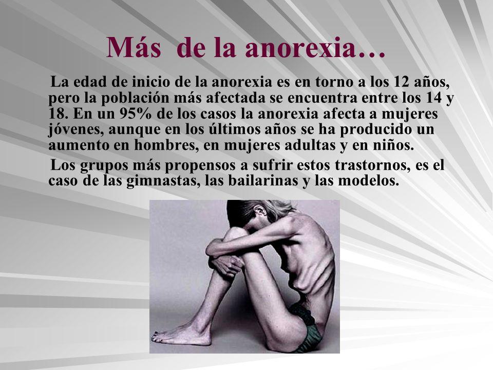 Más de la anorexia… La edad de inicio de la anorexia es en torno a los 12 años, pero la población más afectada se encuentra entre los 14 y 18. En un 9