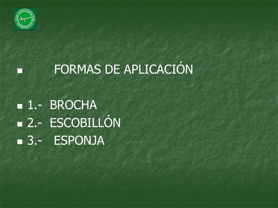FORMAS DE APLICACIÓN 1.- BROCHA 2.- ESCOBILLÓN 3.- ESPONJA