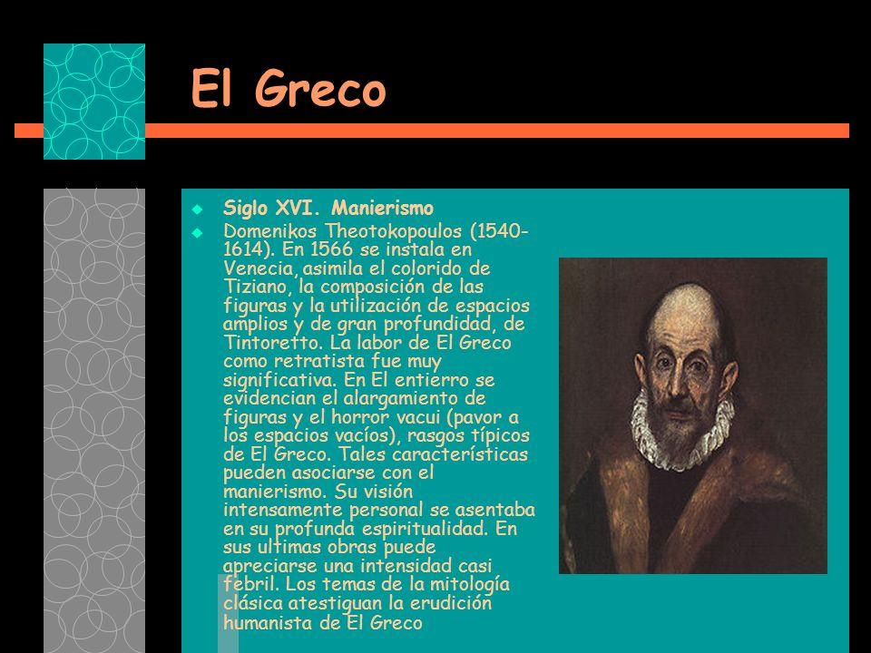 El Greco Siglo XVI.Manierismo Domenikos Theotokopoulos (1540- 1614).