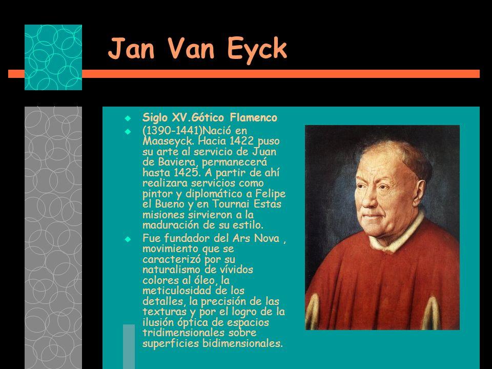 Jan Van Eyck Siglo XV.Gótico Flamenco (1390-1441)Nació en Maaseyck.