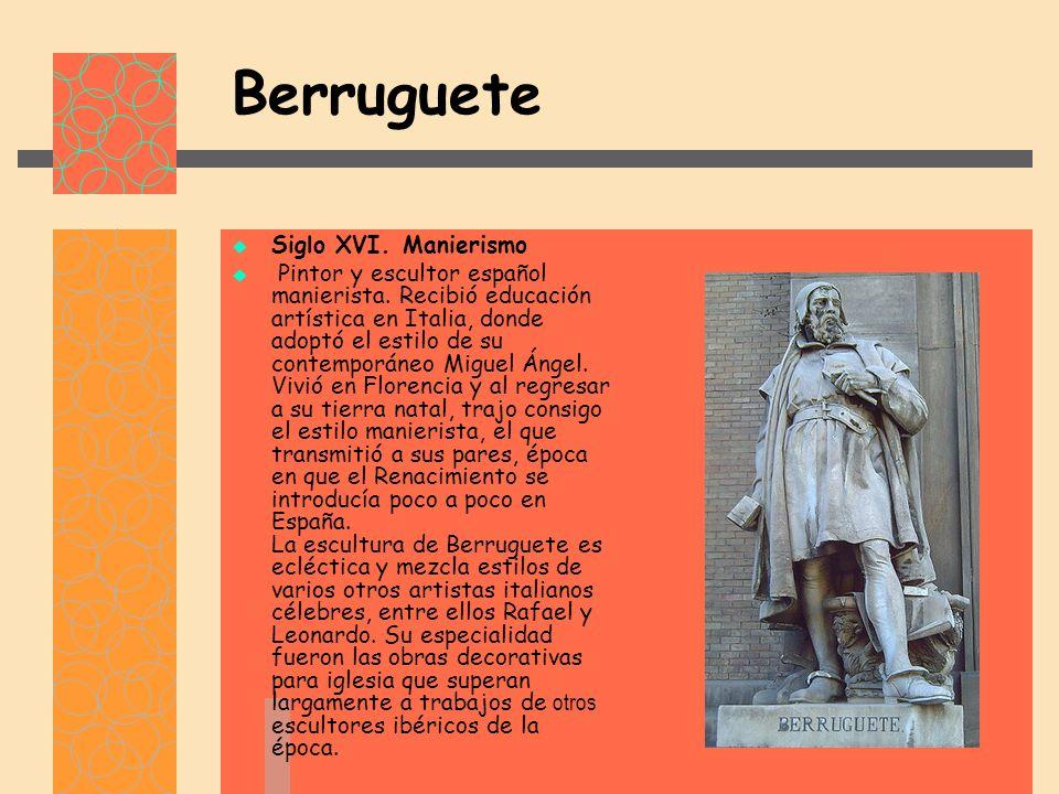 Berruguete Siglo XVI.Manierismo Pintor y escultor español manierista.