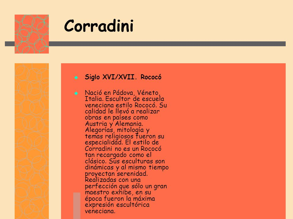Corradini Siglo XVI/XVII.Rococó Nació en Pádova, Véneto, Italia.