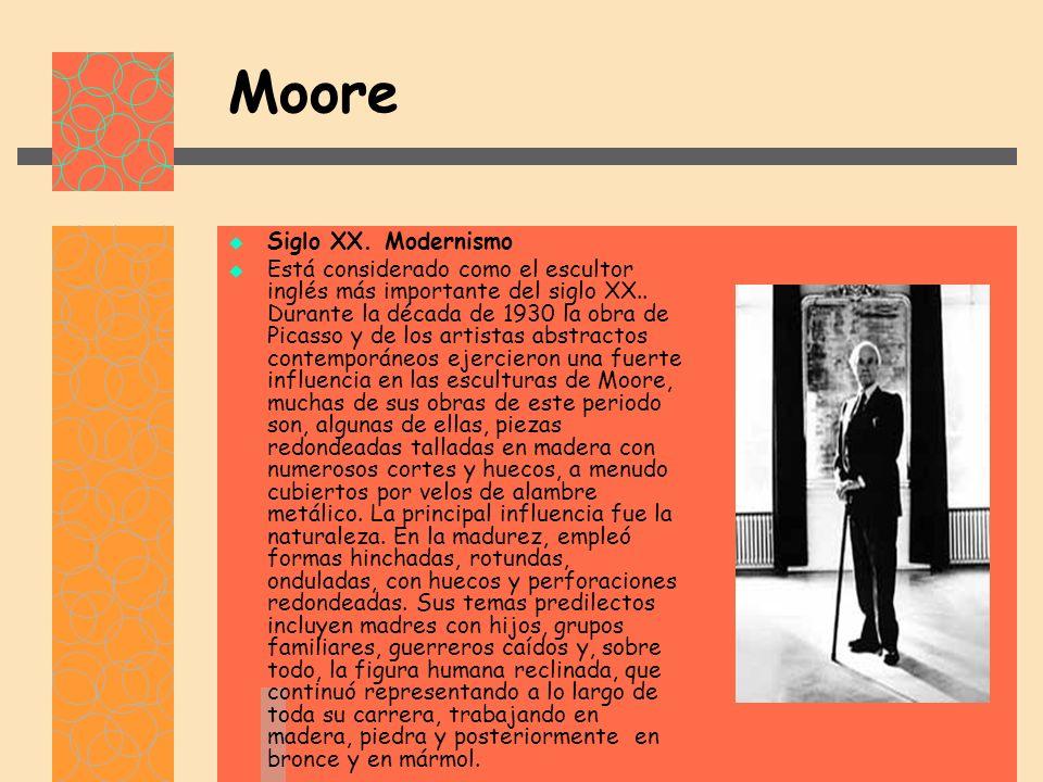 Moore Siglo XX.Modernismo Está considerado como el escultor inglés más importante del siglo XX..