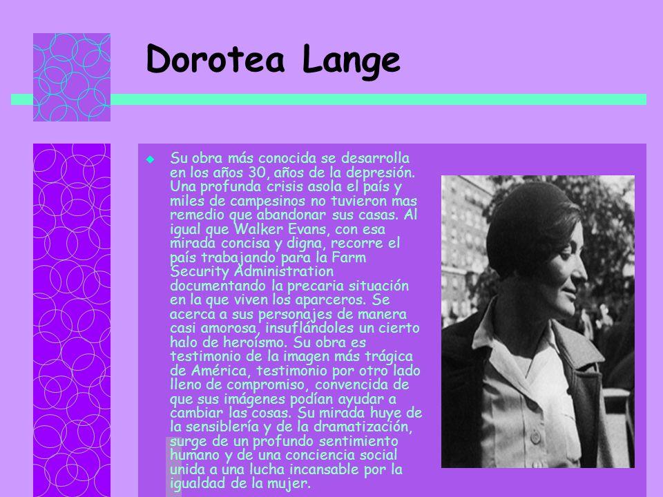 Dorotea Lange Su obra más conocida se desarrolla en los años 30, años de la depresión.