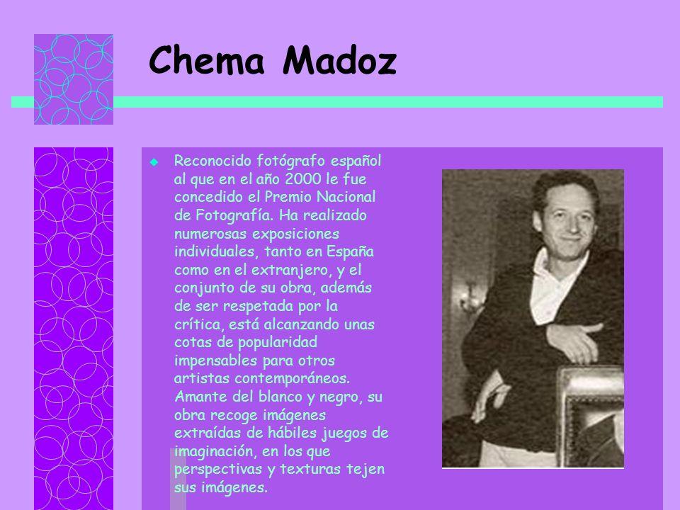 Chema Madoz Reconocido fotógrafo español al que en el año 2000 le fue concedido el Premio Nacional de Fotografía.