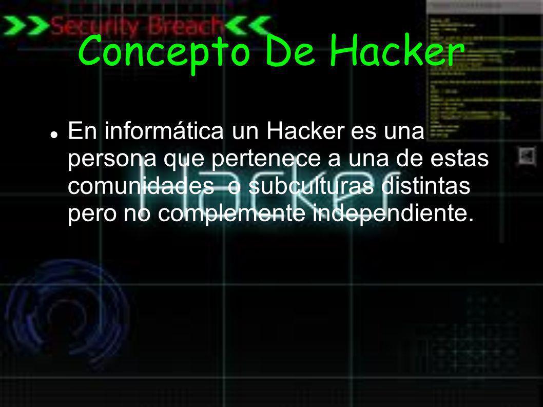 Concepto De Hacker En informática un Hacker es una persona que pertenece a una de estas comunidades o subculturas distintas pero no complemente indepe