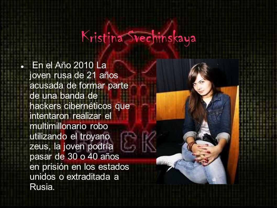 Kristina Svechinskaya En el Año 2010 La joven rusa de 21 años acusada de formar parte de una banda de hackers cibernéticos que intentaron realizar el