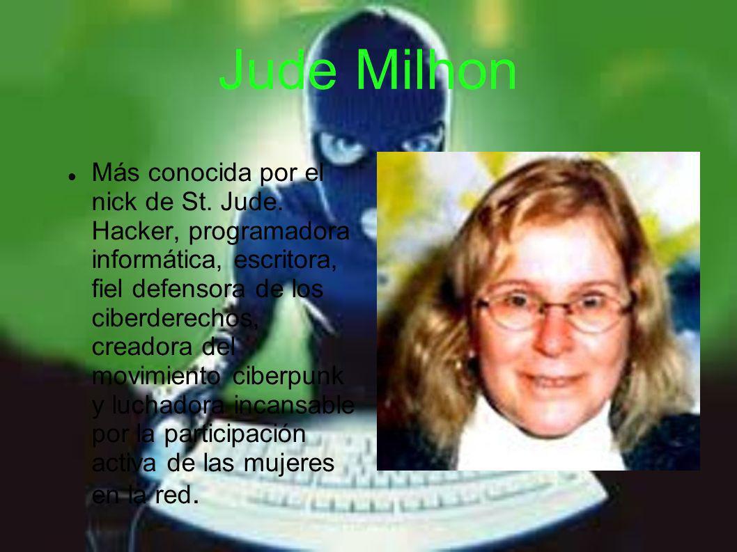 Jude Milhon Más conocida por el nick de St. Jude. Hacker, programadora informática, escritora, fiel defensora de los ciberderechos, creadora del movim