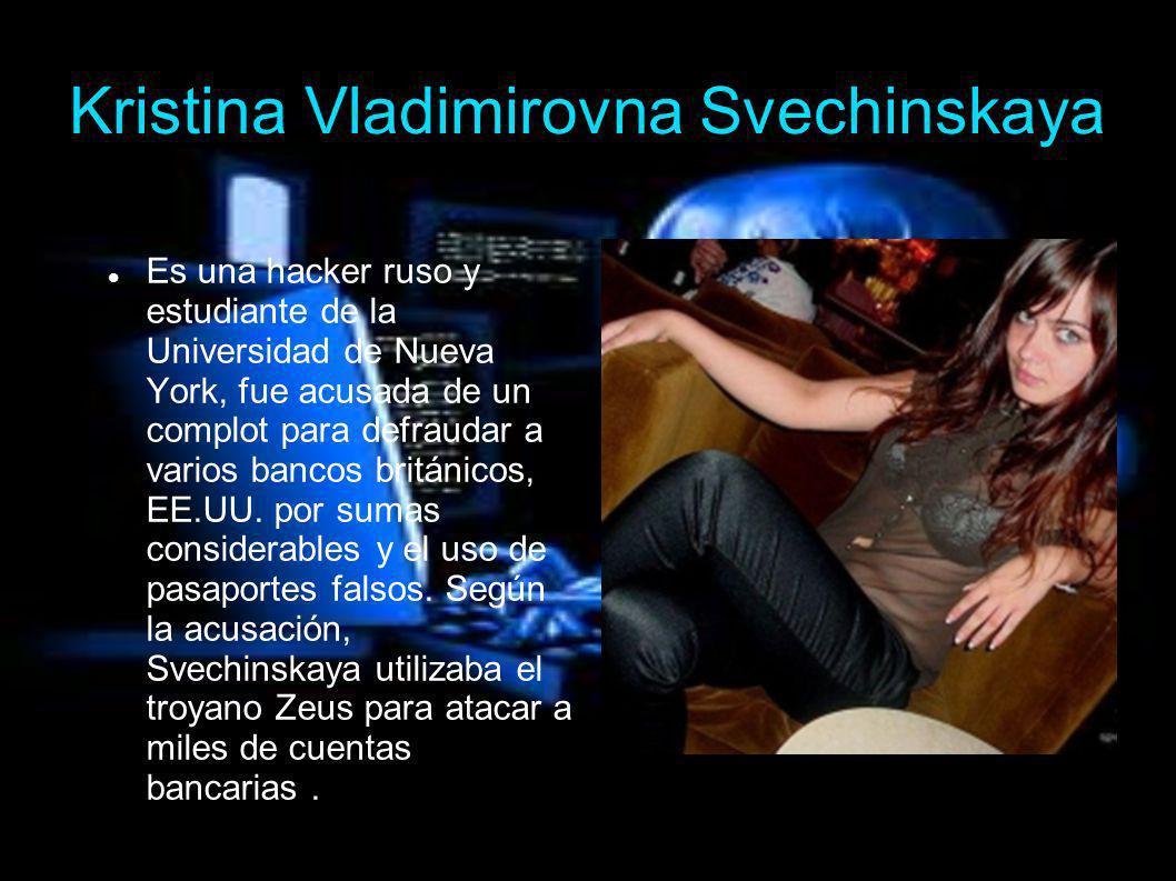 Kristina Vladimirovna Svechinskaya Es una hacker ruso y estudiante de la Universidad de Nueva York, fue acusada de un complot para defraudar a varios