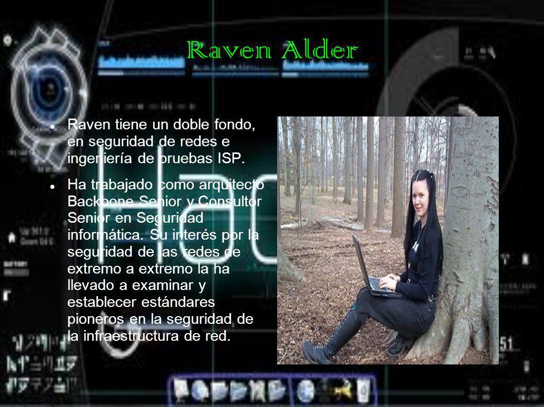 Raven Alder Raven tiene un doble fondo, en seguridad de redes e ingeniería de pruebas ISP. Ha trabajado como arquitecto Backbone Senior y Consultor Se