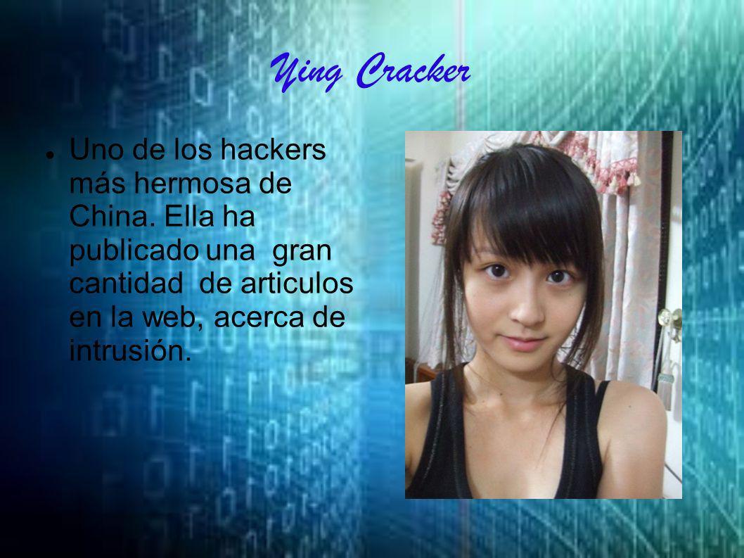Ying Cracker Uno de los hackers más hermosa de China. Ella ha publicado una gran cantidad de articulos en la web, acerca de intrusión.