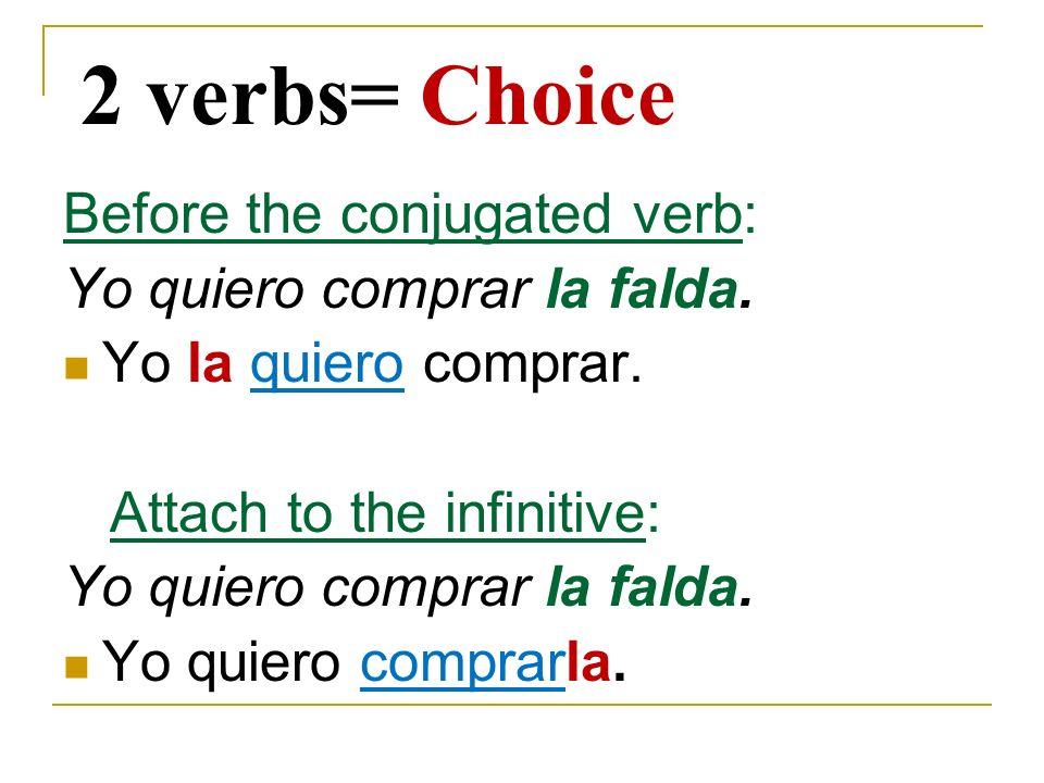 Before the conjugated verb: Yo quiero comprar la falda. Yo la quiero comprar. Attach to the infinitive: Yo quiero comprar la falda. Yo quiero comprarl