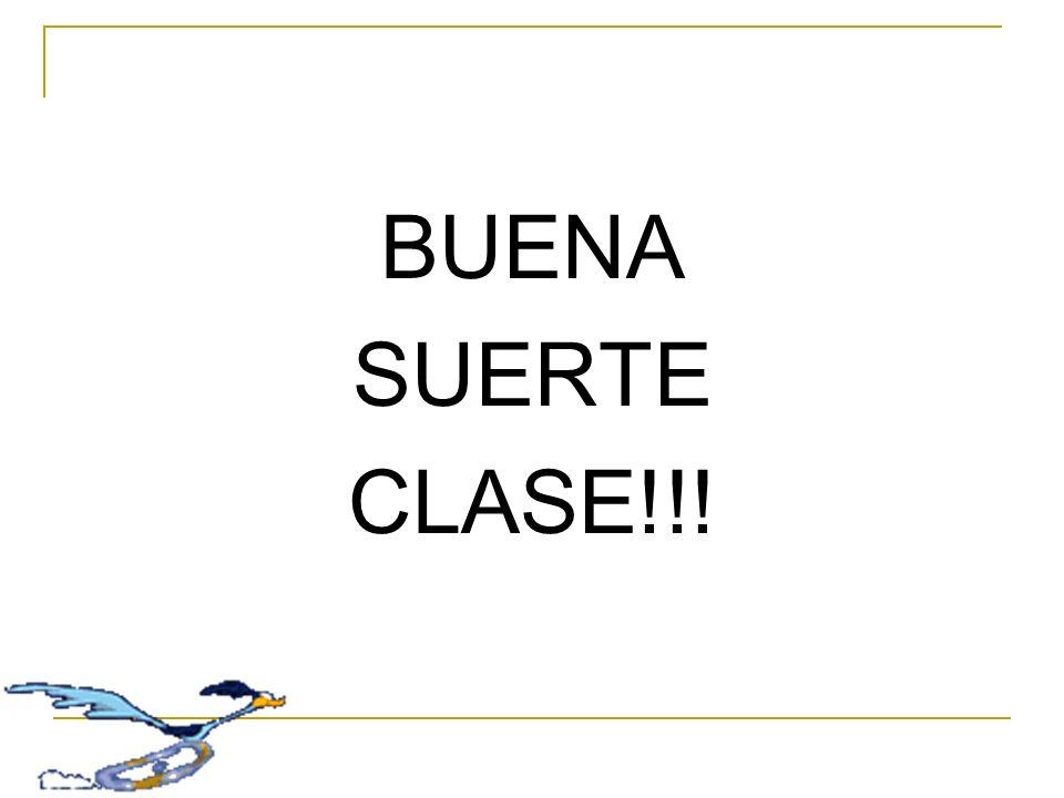 BUENA SUERTE CLASE!!!