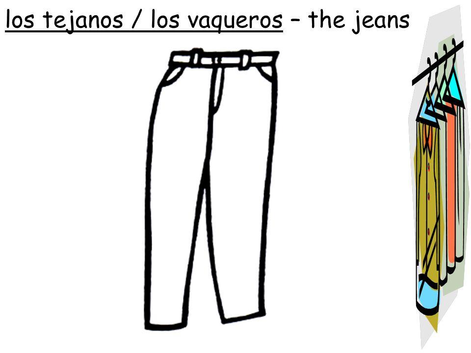 los tejanos / los vaqueros – the jeans