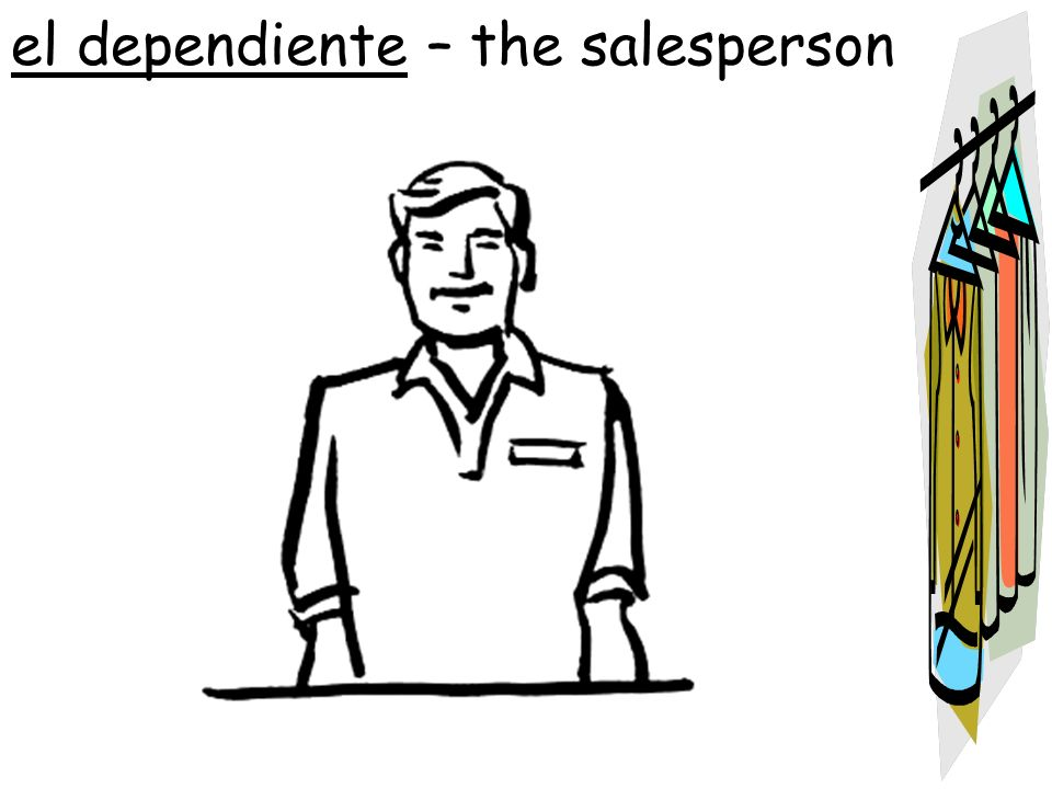 el dependiente – the salesperson