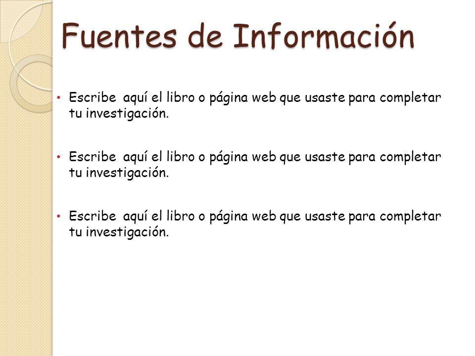 Fuentes de Información Escribe aquí el libro o página web que usaste para completar tu investigación.