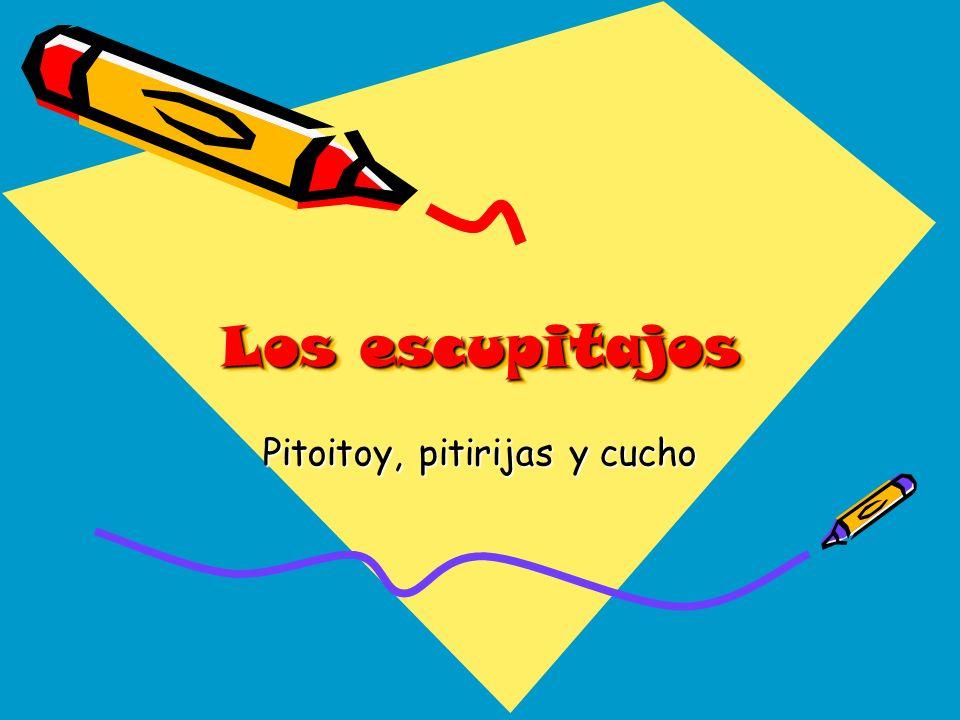 Los escupitajos Pitoitoy, pitirijas y cucho