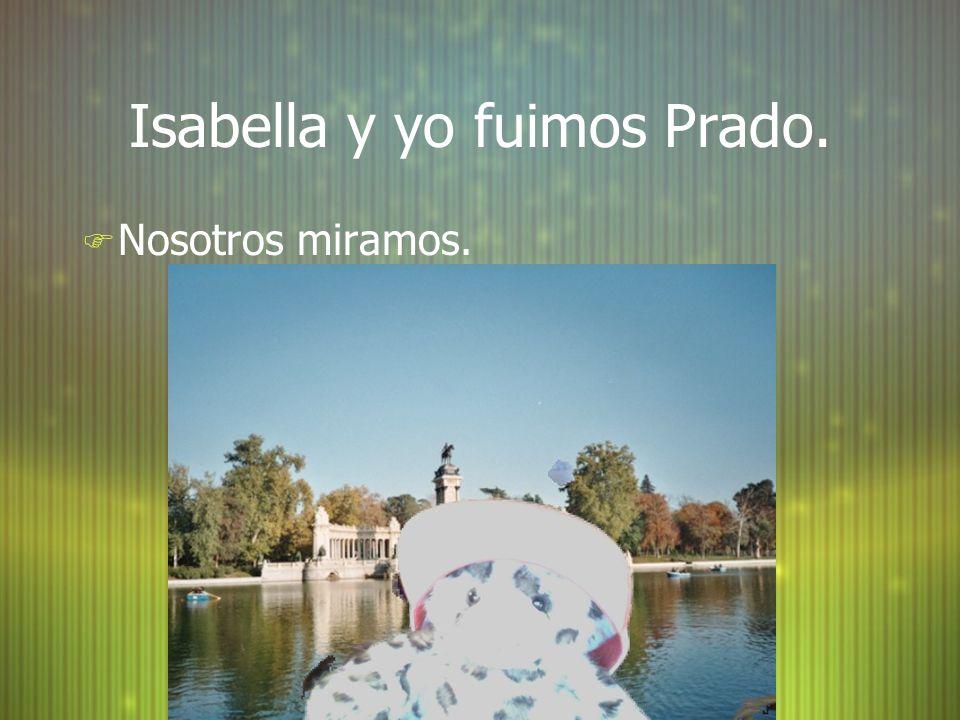 Isabella y yo fuimos Prado. F Nosotros miramos.