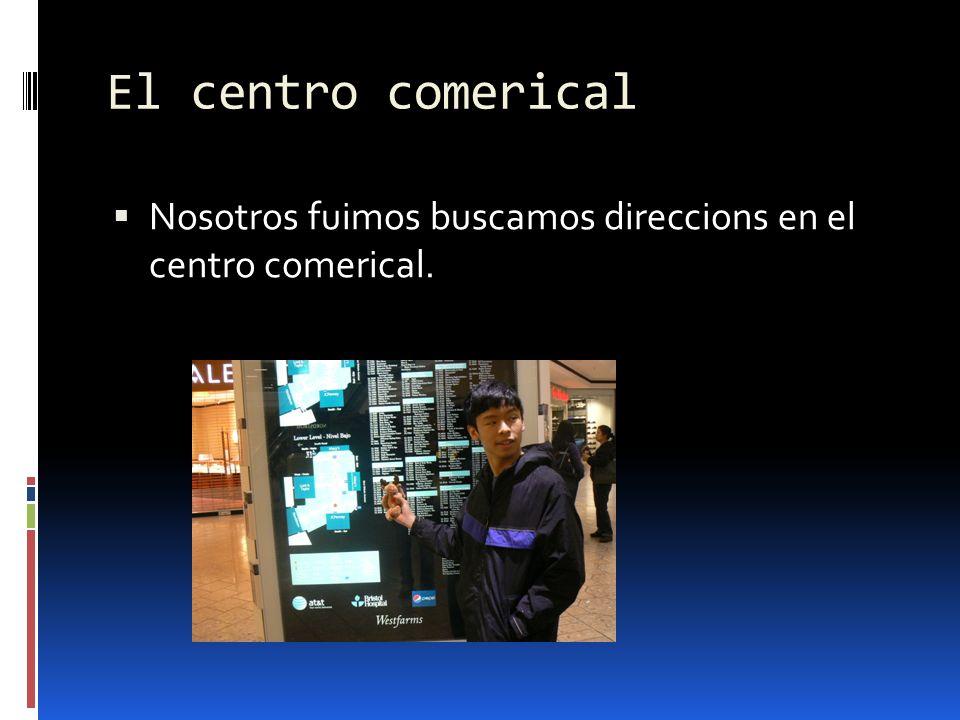 El centro comerical Nosotros fuimos buscamos direccions en el centro comerical.