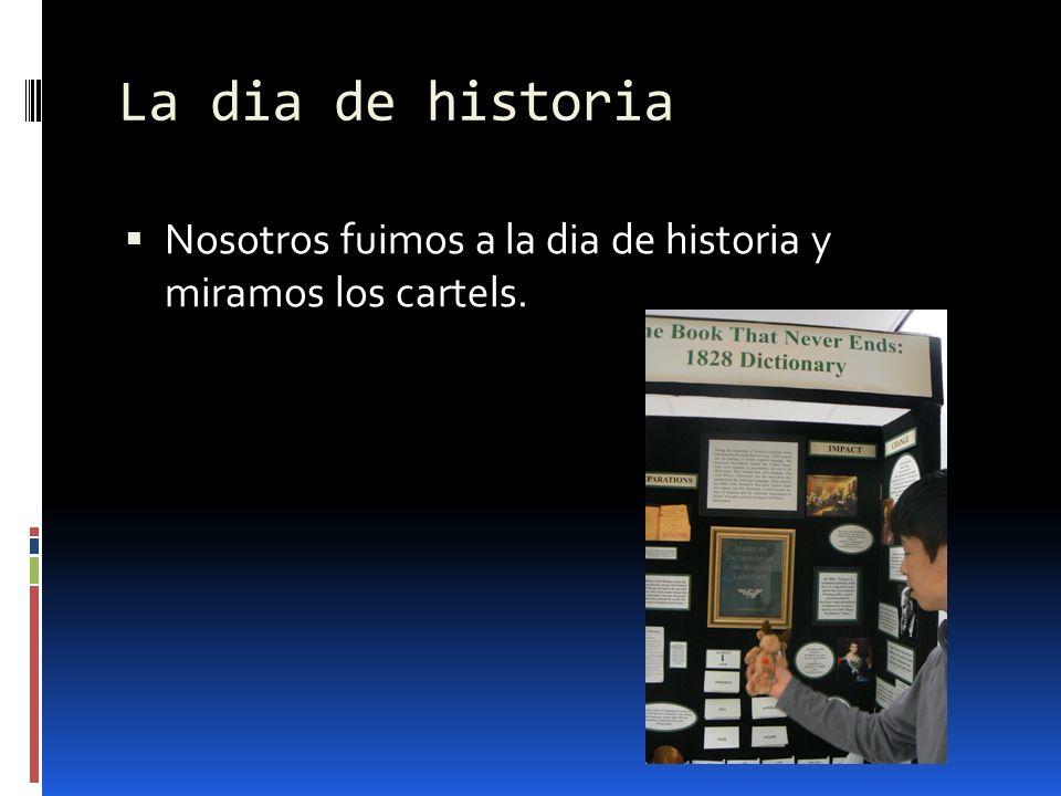 La dia de historia Nosotros fuimos a la dia de historia y miramos los cartels.