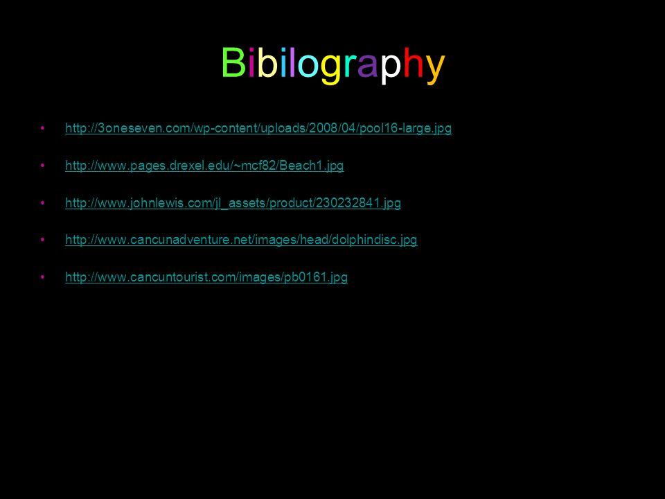 BibilographyBibilography http://3oneseven.com/wp-content/uploads/2008/04/pool16-large.jpg http://www.pages.drexel.edu/~mcf82/Beach1.jpg http://www.joh