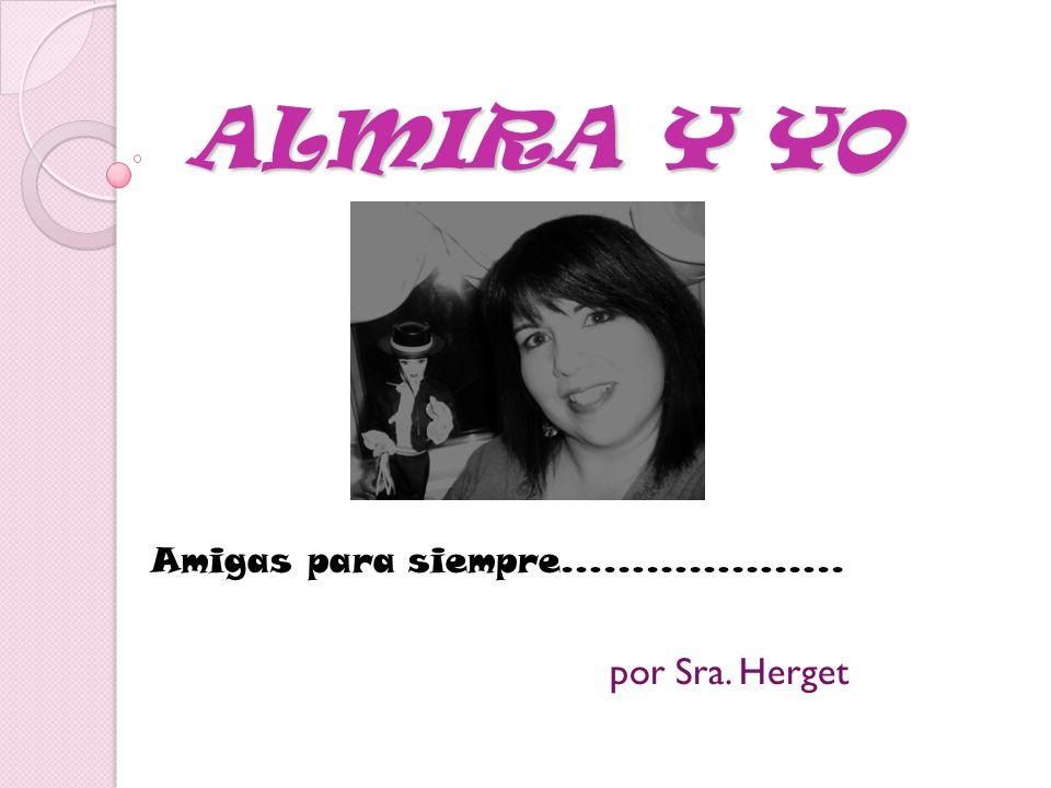 ALMIRA Y YO por Sra. Herget Amigas para siempre………………..