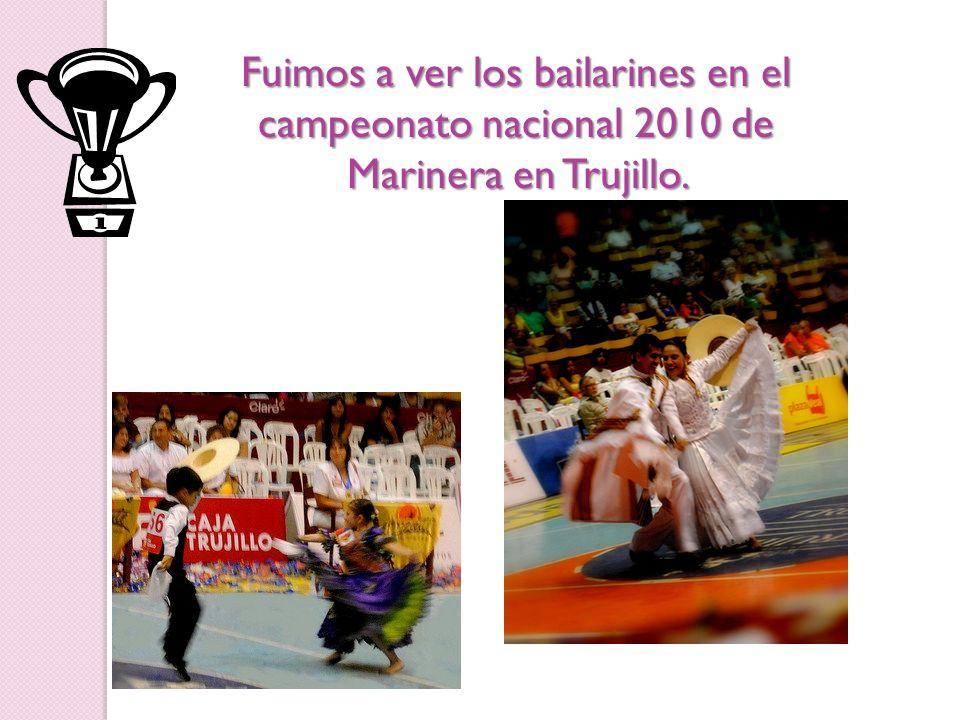 Fuimos a ver los bailarines en el campeonato nacional 2010 de Marinera en Trujillo.