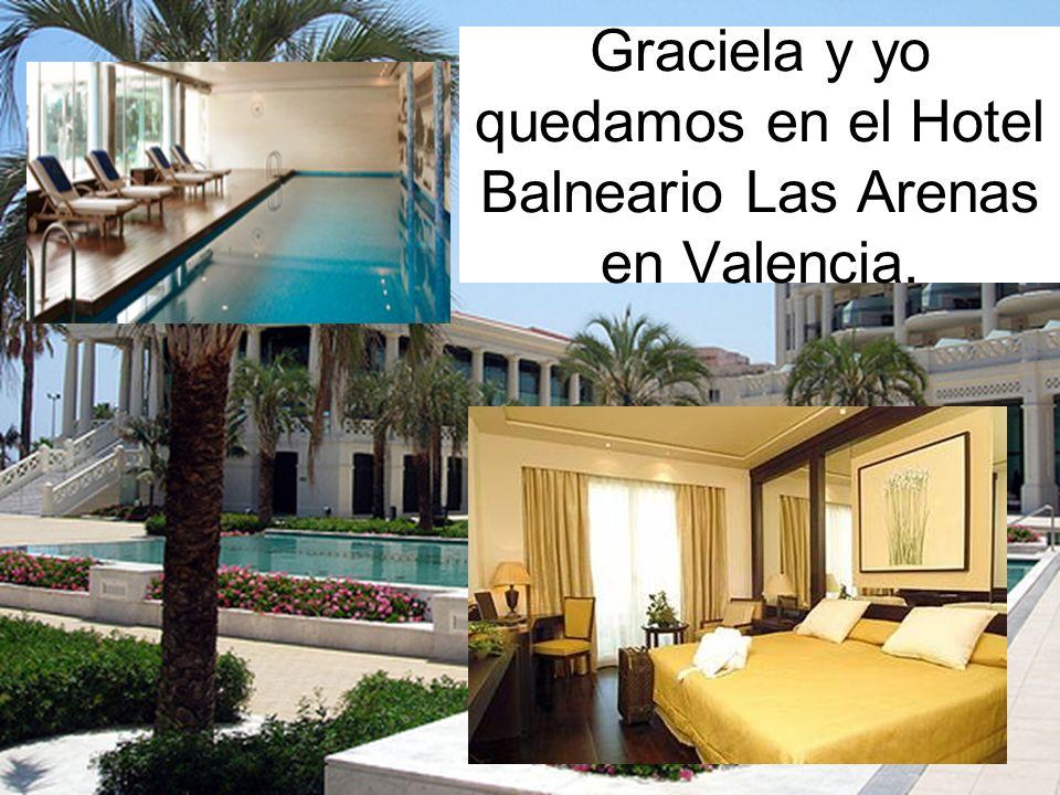 Graciela y yo quedamos en el Hotel Balneario Las Arenas en Valencia.